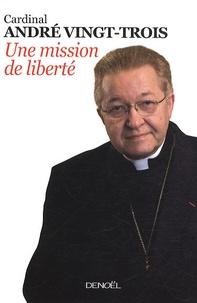 André Vingt-Trois - Une mission de liberté.
