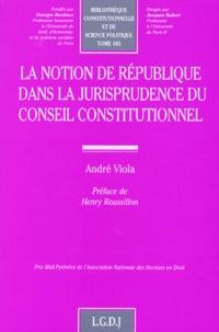 La notion de République dans la jurisprudence du Conseil Constitutionnel - André Viola |
