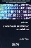André Vitalis - L'incertaine révolution numérique - Volume 1.