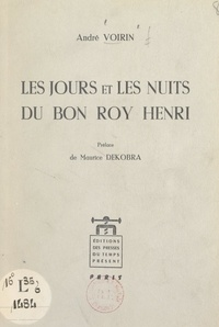 André Voirin et Maurice Dekobra - Les jours et les nuits du bon roy Henri.