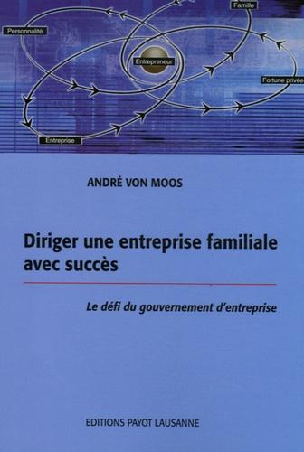 André Von Moos - Diriger une entreprise familiale avec succès - Le défi du gouvernement d'entreprise.