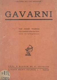 André Warnod - Gavarni - Avec 40 planches hors-texte en héliogravure.