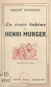André Warnod - La vraie bohème de Henri Murger.