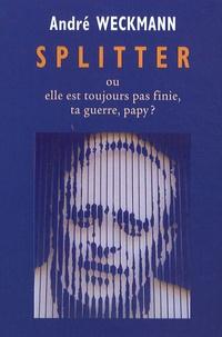 André Weckmann - Splitter - Elle est toujours pas finie, ta guerre, papy ?.