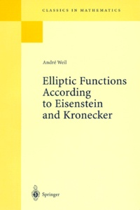 André Weil - ELLIPTIC FUNCTIONS ACCORDING TO EISENSTEIN AND KRONECKER.