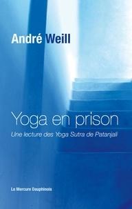 André Weill - Yoga en prison - Une lecture des Yoga Sutra de Patanjali.