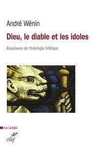 André Wénin et André Wénin - Dieu, le diable et les idoles - Esquisses de théologie biblique.