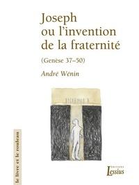André Wénin - Joseph ou l'invention de la fraternité - Lecture narrative et anthropologique de la Genèse 37-50.