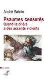 André Wénin et André Wénin - Psaumes censurés - Quand la prière a des accents violents.