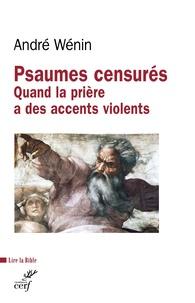 André Wénin - Psaumes censurés - Quand la prière a des accents violents.