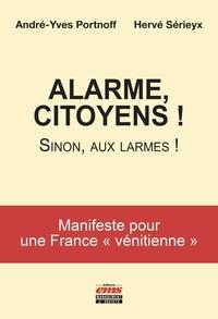 """André-Yves Portnoff et Hervé Sérieyx - Alarme, citoyens ! - Sinon, aux larmes ! Manifeste pour une France """"vénitienne""""."""