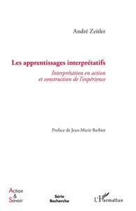 André Zeitler - Les apprentissages interprétatifs - Interprétation en action et construction de l'expérience.