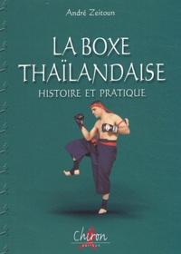 André Zeitoun - La boxe thaïlandaise, Muay thaï - Tome 1, Histoire et pratique.