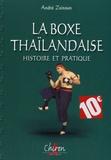 André Zeitoun - La boxe thaïlandaise - Tome 1, Histoire et pratique.