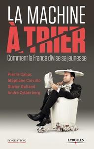 André Zylberberg et Olivier Galland - La Machine à trier - Comment la France divise sa jeunesse.