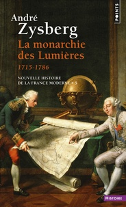 André Zysberg - La monarchie des Lumières (1715-1786).
