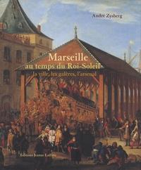 André Zysberg - Marseille au temps du Roi-Soleil - La ville, les galères, l'arsenal 1660 à 1715.