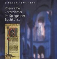Andrea Arens - Cîteaux, 1098-1998 - Rheinische Zisterzienser im Spiegel der Buchkunst.