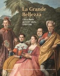 Andrea Bacchi et Liliana Barroero - La Grande Bellezza - L'Art à Rome au XVIIIe siècle, 1700-1758.