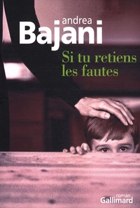 Andrea Bajani - Si tu retiens les fautes.