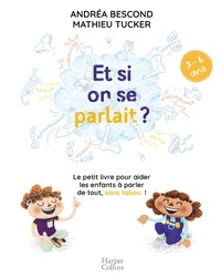 Andréa Bescond et Mathieu Tucker - Et si on se parlait ? (3-6 ans) - Le petit livre pour aider les enfants à parler de tout , sans tabou.