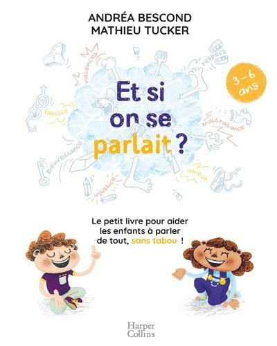 Et si on se parlait ? (3-6 ans). Le petit livre pour aider les enfants à parler de tout, sans tabou