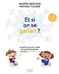Andréa Bescond et Mathieu Tucker - Et si on se parlait ? (3-6 ans) - Le petit livre pour aider les enfants à parler de tout, sans tabou.