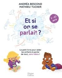 Andréa Bescond et Mathieu Tucker - Et si on se parlait ? (7-10 ans) - Le petit livre pour aider les enfants à parler de tout , sans tabou.