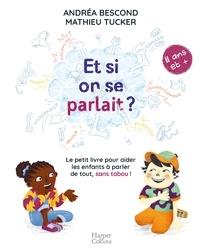 Andréa Bescond et Mathieu Tucker - Et si on se parlait ? (à partir de 11 ans) - Le petit livre pour aider les enfants à parler de tout , sans tabou.