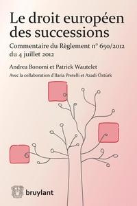 Andrea Bonomi et Patrick Wautelet - Le droit européen des successions.