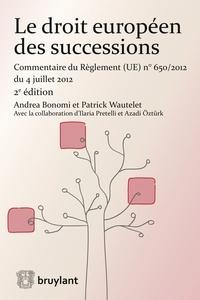 Andrea Bonomi et Patrick Wautelet - Le droit européen des successions - Commentaire du Règlement (UE) N° 650/2012 du 4 juillet 2012.