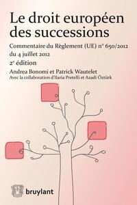 Andrea Bonomi et Patrick Wautelet - Le droit européen des successions - Commentaire du Règlement n°650/2012 du 04 juillet 2012.