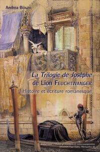Andrea Bunzel - La trilogie de Josèphe, de Lion Feuchtwanger - Histoire et écriture romanesque.