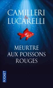 Andrea Camilleri et Carlo Lucarelli - Meurtre aux poissons rouges.
