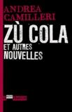 Andrea Camilleri - Zù Cola et autres nouvelles.