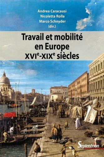 Andrea Caracausi et Nicoletta Rolla - Travail et mobilité en Europe (XVIe-XIXe siècles).