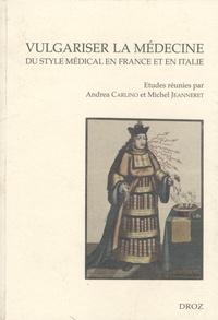 Andrea Carlino et Michel Jeanneret - Vulgariser la médecine - Du style médical en France et en Italie (XVIe et XVIIe siècles).