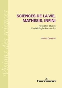 Andrea Cavazzini - Sciences de la vie, mathesis, infini - Nouvelles études d'archéologie des savoirs.