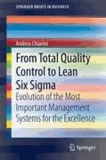 Andrea Chiarini - From Total Quality Control to Lean Six Sigma - Evolution of the Most Important Management Systems for the Excellence.