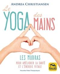 Andrea Christiansen - Le yoga des mains - Les Mudras pour améliorer la santé et l'énergie vitale.