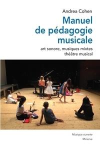 Andréa Cohen - Manuel de pédagogie musicale - Art sonore, musiques mixtes, théâtre musical.