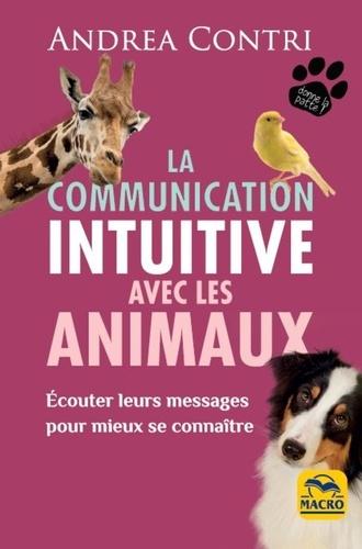 La communication intuitive avec les animaux. Ecouter leurs messages pour mieux se connaître