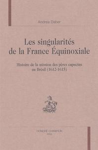 Andrea Daher - Les singularités de la France Equinoxiale. - Histoire de la mission des pères capucins au Brésil (1612-1615).