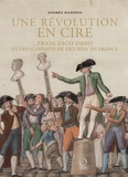 Andrea Daninos - Une révolution en cire - Francesco Orso et les cabinets de figures en France.