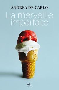Andrea De Carlo - La merveille imparfaite.