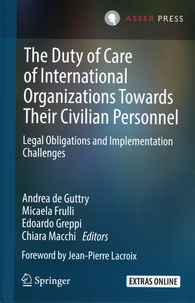Andrea de Guttry et Micaela Frulli - The Duty of Care of International Organizations Towards Their Civilian Personnel - Legal Obligation and Implementation Challenges.