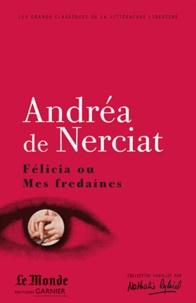 Andréa de Nerciat - Félicia ou mes fredaines ; Le superflu du régime ; Le manchot.