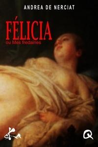 Andréa de Nerciat - Félicia ou Mes fredaines.