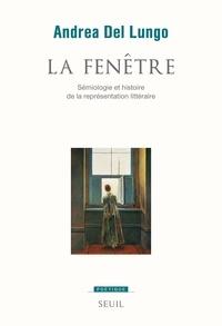Andrea Del Lungo - La fenêtre - Sémiologie et histoire de la représentation littéraire.