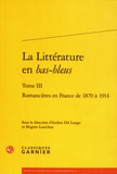 Andrea Del Lungo et Brigitte Louichon - La littérature en bas-bleus - Tome 3, Romancières en France de 1870 à 1914.